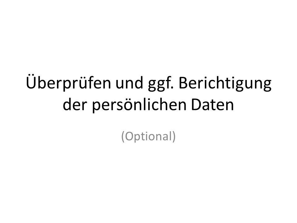 Überprüfen und ggf. Berichtigung der persönlichen Daten (Optional)