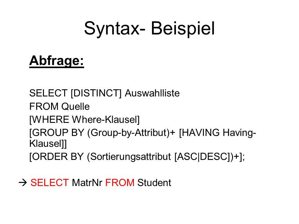Syntax- Beispiele Datendefinition:  CREATE TABLE Student ( MatrNr INT NOT NULL PRIMARY KEY, Name varchar(50) NOT NULL) Erzeugt die Tabelle namens Student mit den Spalten MatrNr und Name, wobei MatrNr der Primärschlüssel ist und in keiner der Spalten leere Felder erlaubt sind.