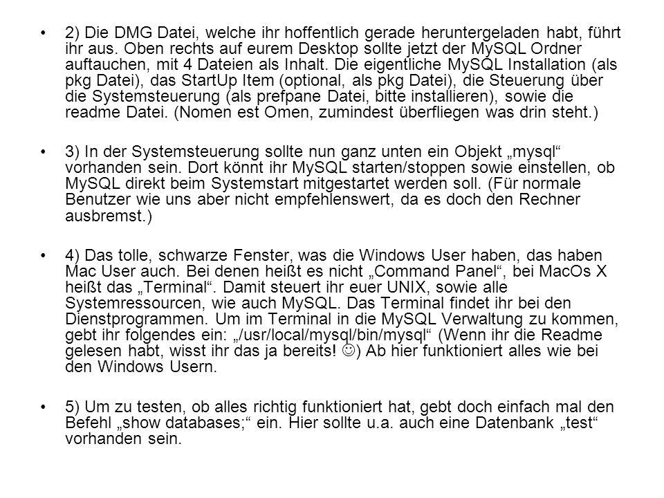 2) Die DMG Datei, welche ihr hoffentlich gerade heruntergeladen habt, führt ihr aus. Oben rechts auf eurem Desktop sollte jetzt der MySQL Ordner aufta