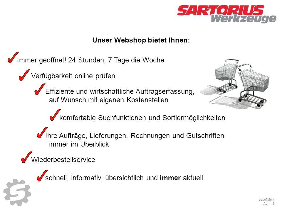 Josef Merx April 15 Unser Webshop bietet Ihnen: Immer geöffnet.