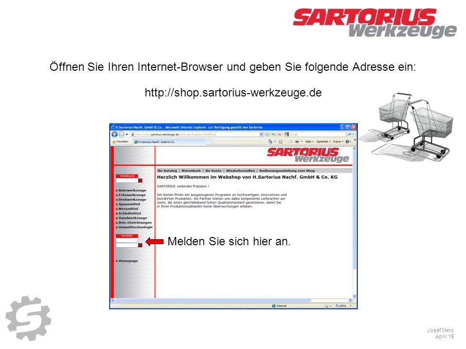 Öffnen Sie Ihren Internet-Browser und geben Sie folgende Adresse ein: http://shop.sartorius-werkzeuge.de Melden Sie sich hier an.