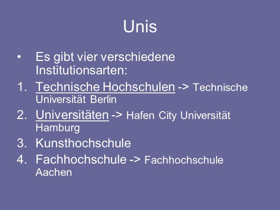 Unis Es gibt vier verschiedene Institutionsarten: 1.Technische Hochschulen -> Technische Universität Berlin 2.Universitäten -> Hafen City Universität Hamburg 3.Kunsthochschule 4.Fachhochschule -> Fachhochschule Aachen