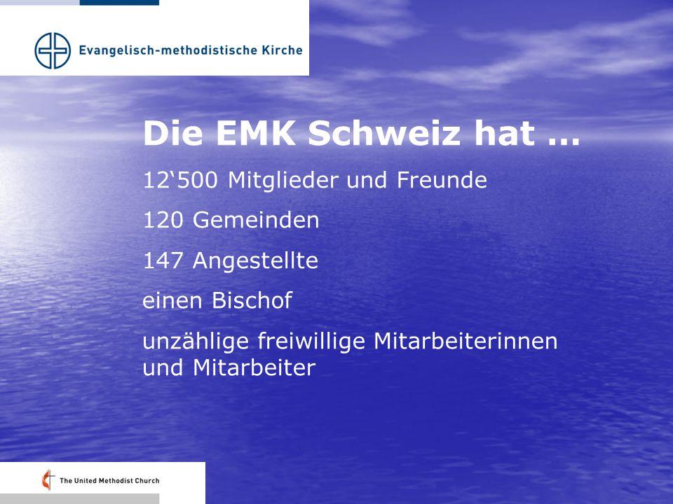 Die EMK Schweiz hat … 12'500 Mitglieder und Freunde 120 Gemeinden 147 Angestellte einen Bischof unzählige freiwillige Mitarbeiterinnen und Mitarbeiter