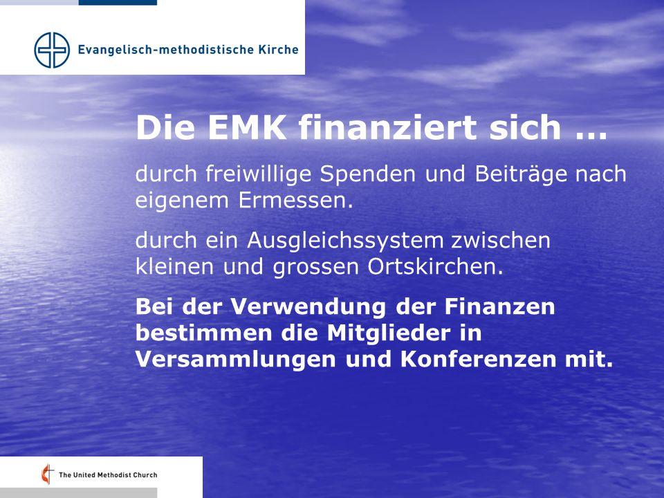 Die EMK finanziert sich … durch freiwillige Spenden und Beiträge nach eigenem Ermessen. durch ein Ausgleichssystem zwischen kleinen und grossen Ortski