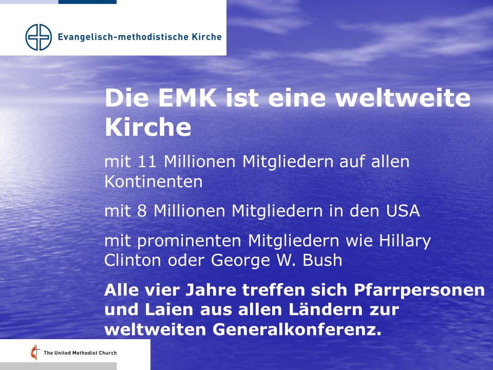 Die EMK ist eine weltweite Kirche mit 11 Millionen Mitgliedern auf allen Kontinenten mit 8 Millionen Mitgliedern in den USA mit prominenten Mitgliedern wie Hillary Clinton oder George W.