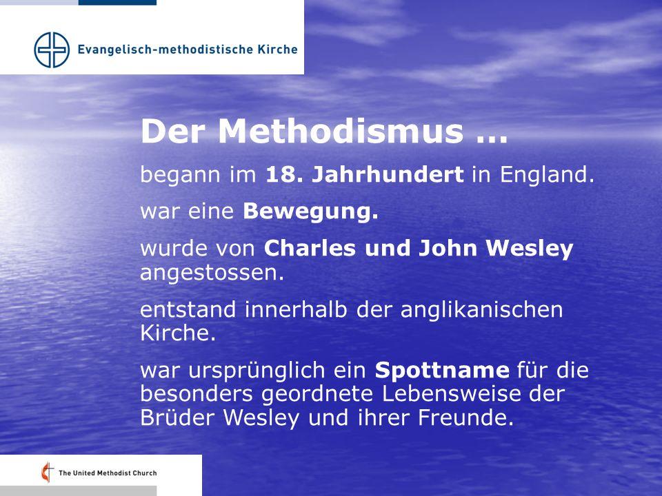 Der Methodismus … begann im 18. Jahrhundert in England. war eine Bewegung. wurde von Charles und John Wesley angestossen. entstand innerhalb der angli