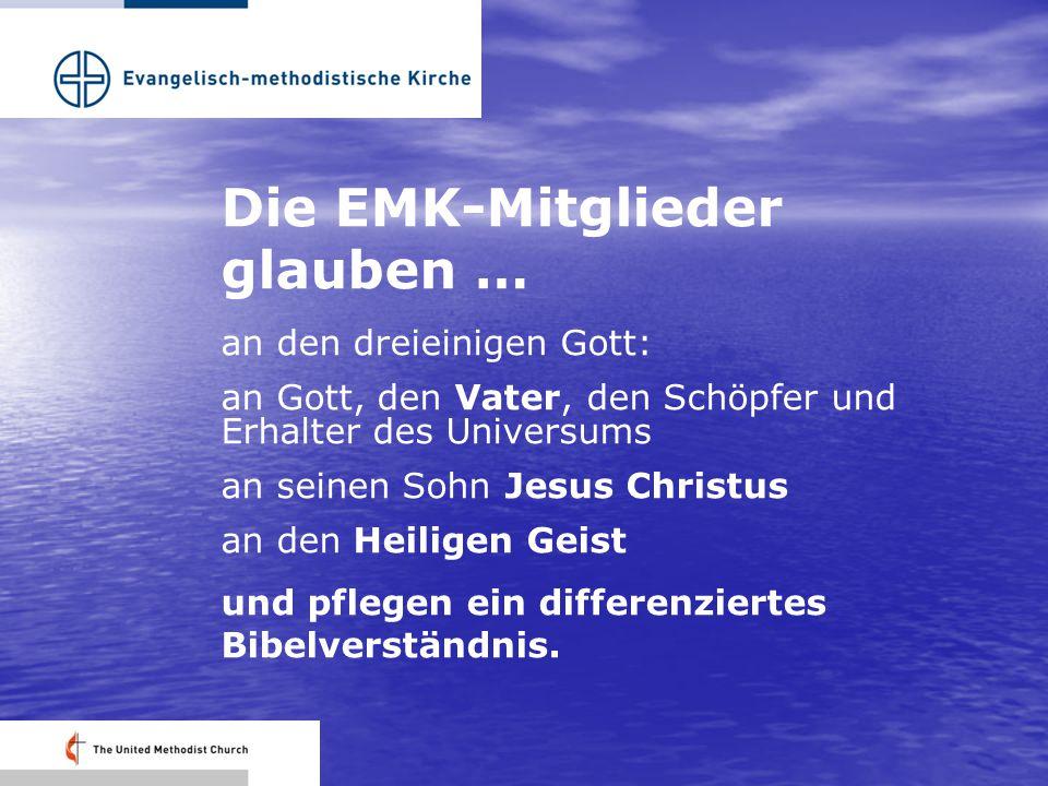 Die EMK-Mitglieder glauben … an den dreieinigen Gott: an Gott, den Vater, den Schöpfer und Erhalter des Universums an seinen Sohn Jesus Christus an den Heiligen Geist und pflegen ein differenziertes Bibelverständnis.