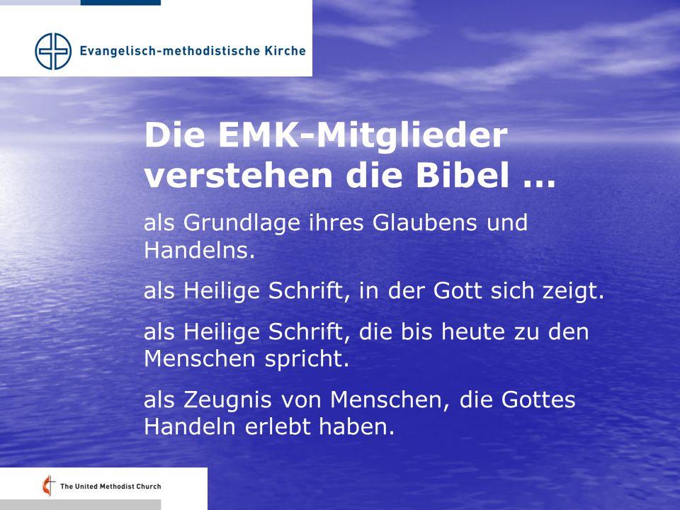 Die EMK-Mitglieder verstehen die Bibel … als Grundlage ihres Glaubens und Handelns. als Heilige Schrift, in der Gott sich zeigt. als Heilige Schrift,