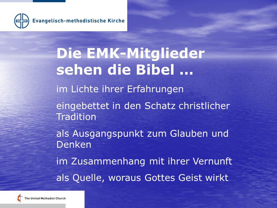 Die EMK-Mitglieder sehen die Bibel … im Lichte ihrer Erfahrungen eingebettet in den Schatz christlicher Tradition als Ausgangspunkt zum Glauben und Denken im Zusammenhang mit ihrer Vernunft als Quelle, woraus Gottes Geist wirkt