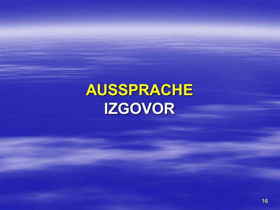 16 AUSSPRACHE IZGOVOR