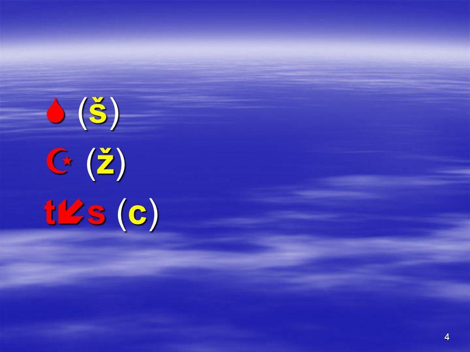 4  (š) (š) (ž) (ž)ts (c)ts (c) (š) (š) (ž) (ž)ts (c)ts (c)