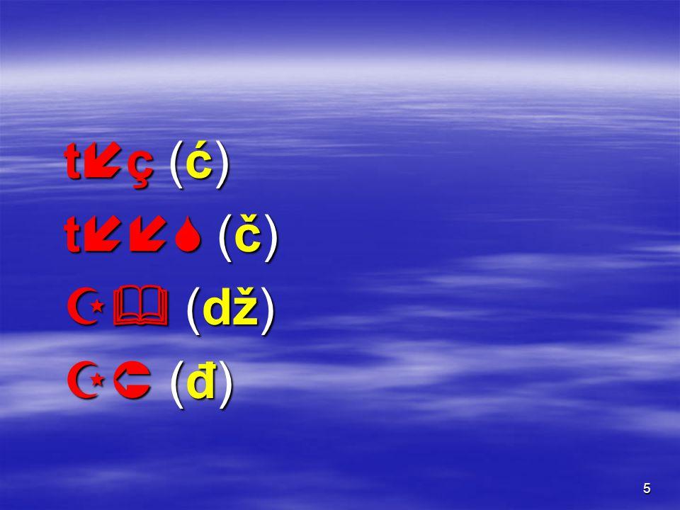 56 [tç](ć, ћ) [tç](ć, ћ) [tç](ć, ћ) [tç](ć, ћ)  stimmlos  liegt etwa in der Mitte zwischen [ts] ([c, ц) [ts] ([c, ц)  und [t  ] (č, ч) [t  ] (č, ч)