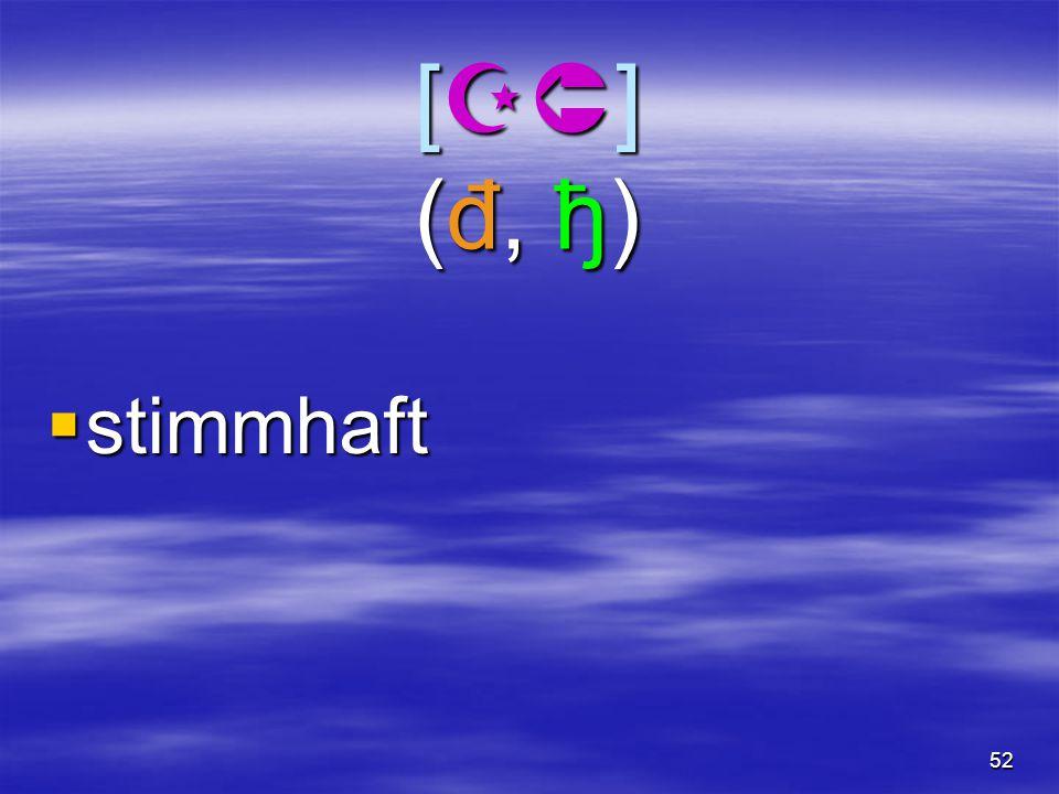 52 [  ] (đ, ђ) [  ] (đ, ђ)  stimmhaft