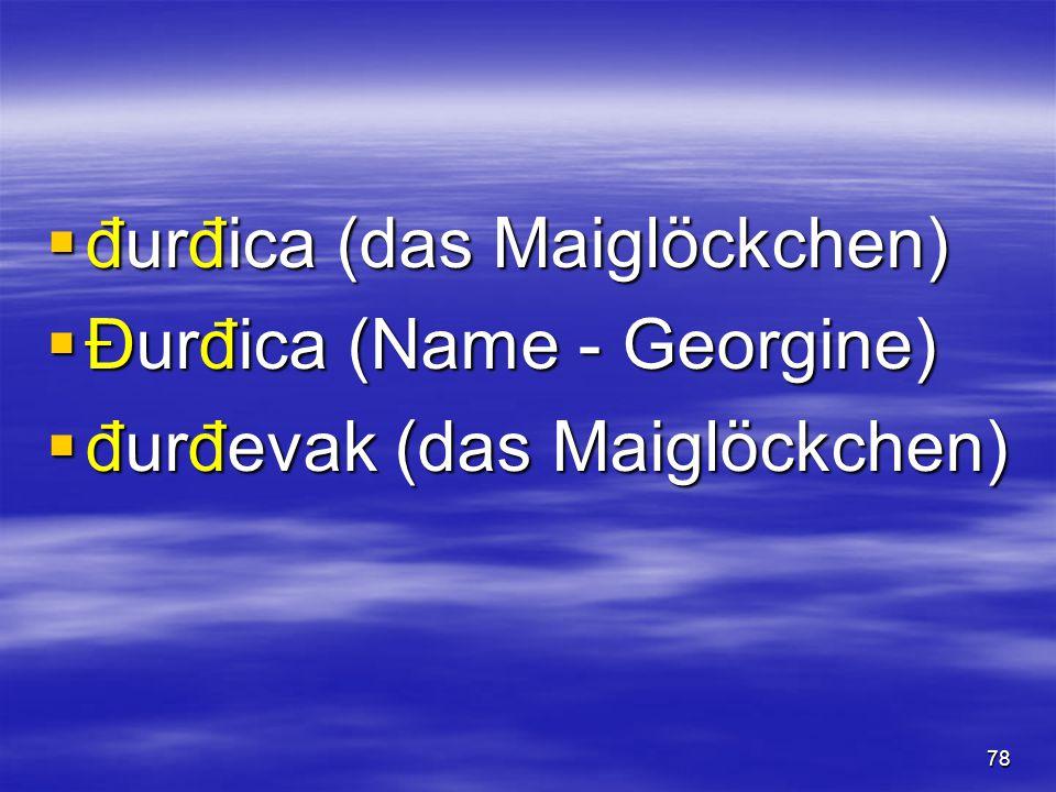 78  đurđica (das Maiglöckchen)  Đurđica (Name - Georgine)  đurđevak (das Maiglöckchen)
