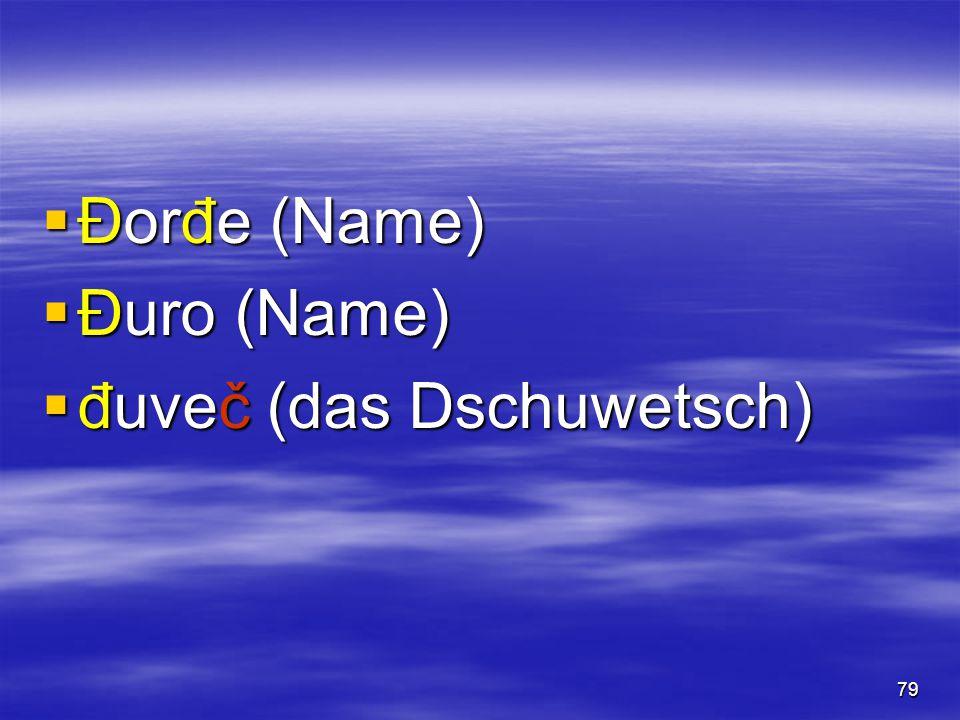 79  Đorđe (Name)  Đuro (Name)  đuveč (das Dschuwetsch)
