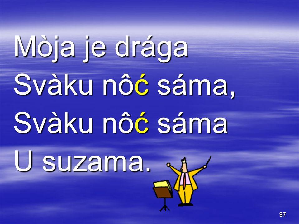 97 Mòja je drága Svàku nôć sáma, Svàku nôć sáma U suzama.
