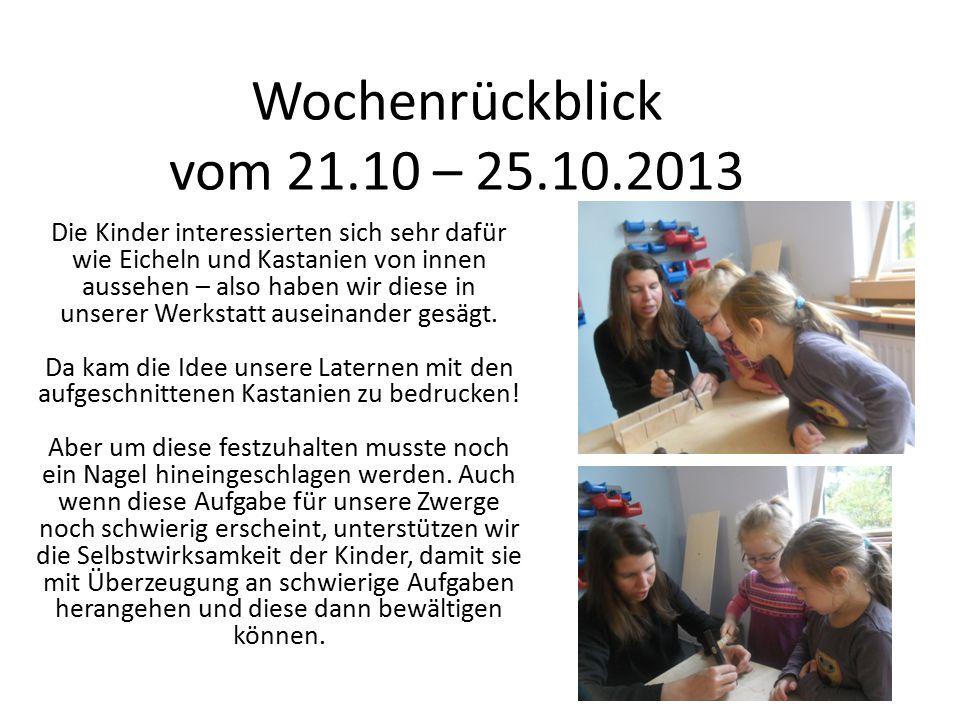 Wochenrückblick vom 21.10 – 25.10.2013 Die Kinder interessierten sich sehr dafür wie Eicheln und Kastanien von innen aussehen – also haben wir diese in unserer Werkstatt auseinander gesägt.