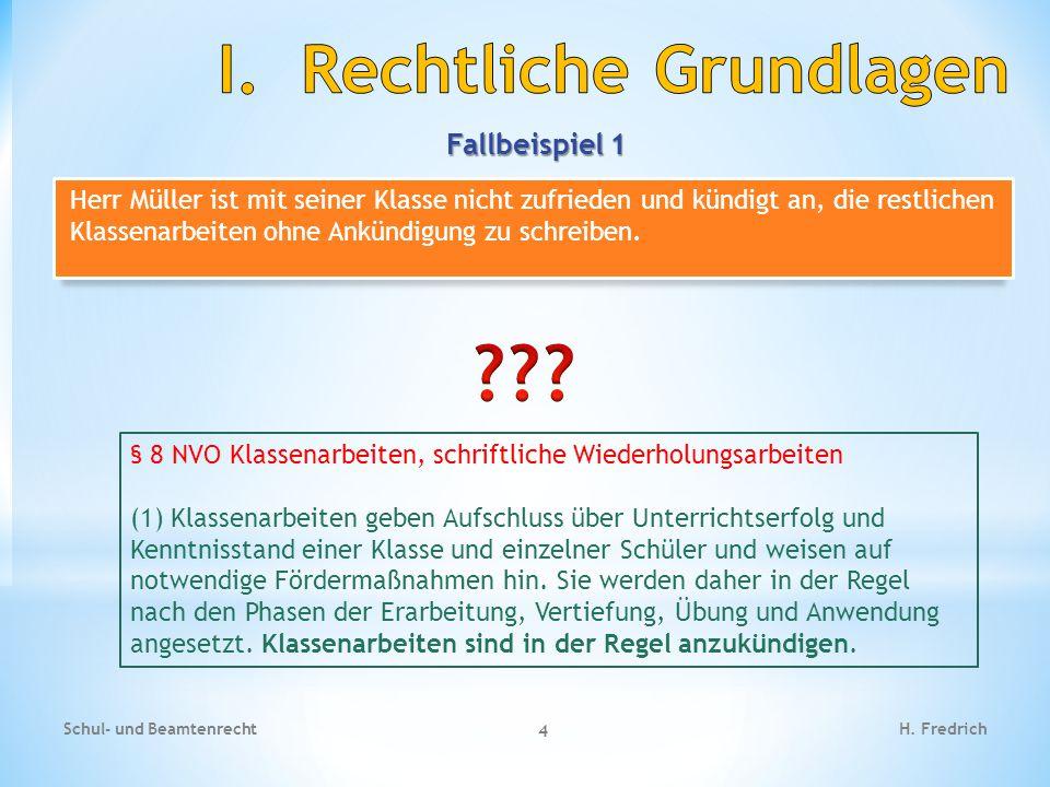 Fallbeispiel 1 Schul- und Beamtenrecht 4 H. Fredrich Herr Müller ist mit seiner Klasse nicht zufrieden und kündigt an, die restlichen Klassenarbeiten