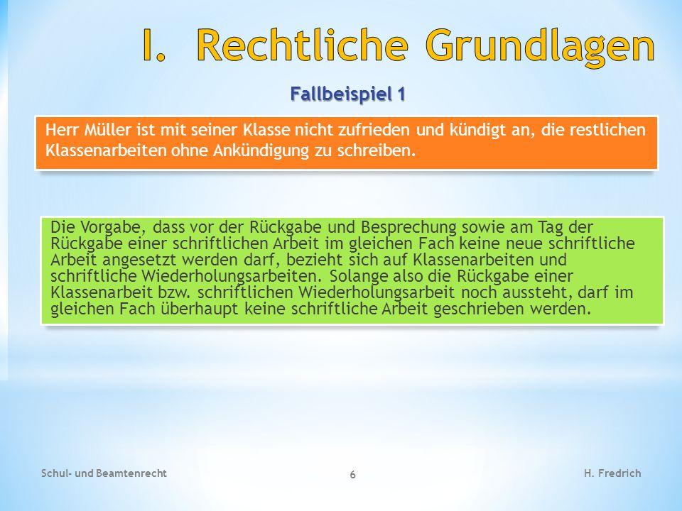 Fallbeispiel 1 Schul- und Beamtenrecht 6 H. Fredrich Die Vorgabe, dass vor der Rückgabe und Besprechung sowie am Tag der Rückgabe einer schriftlichen