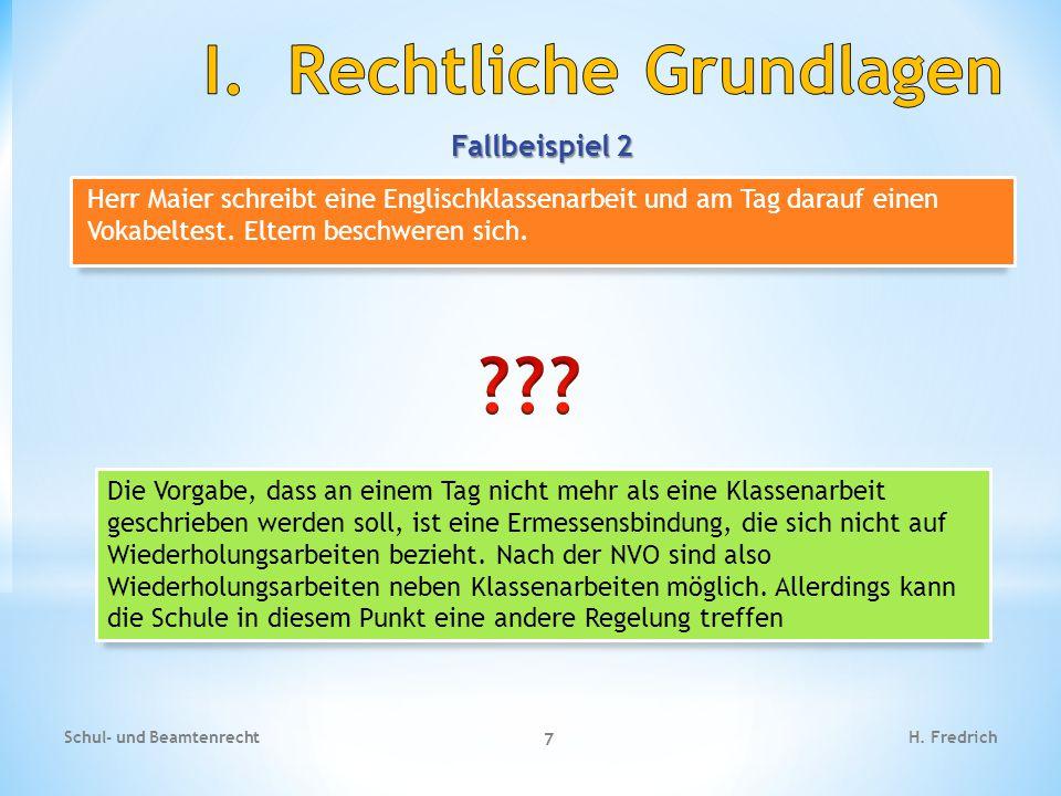 Fallbeispiel 2 Schul- und Beamtenrecht 7 H. Fredrich Herr Maier schreibt eine Englischklassenarbeit und am Tag darauf einen Vokabeltest. Eltern beschw