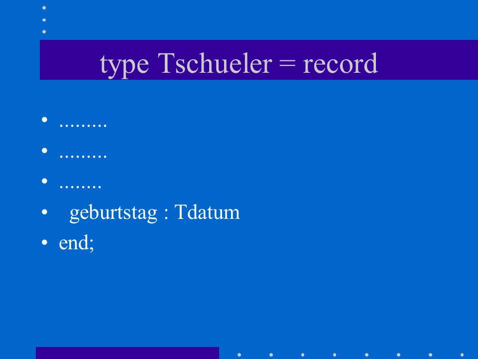 Schachtelung von records : Beispiel : Geburtsdatum hinzufügen Form : 18 Jan 1985 type Tdatum = record tag : byte ; monat : string[3]; jahr : word end;