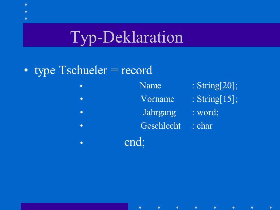 Typ-Deklaration type Tschueler = record Name: String[20]; Vorname: String[15]; Jahrgang: word; Geschlecht: char end;