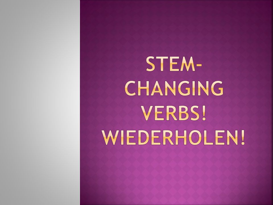 For stem-changing verbs: to what does a change? a. i b. ie c. ä