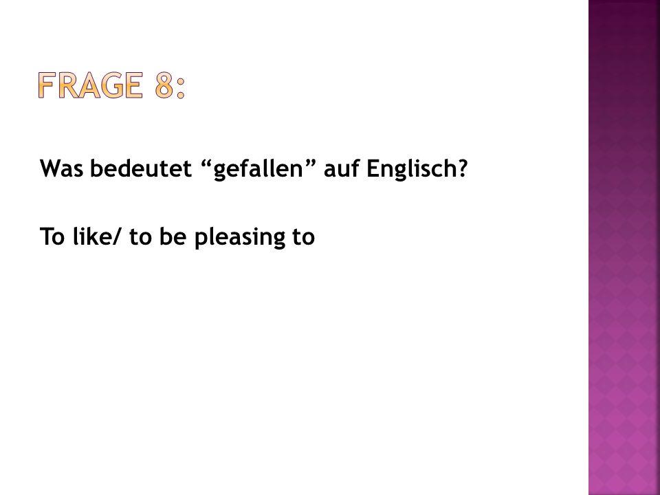 Was bedeutet gefallen auf Englisch? To like/ to be pleasing to