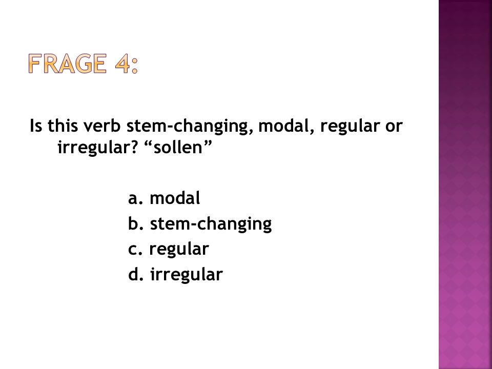 Is this verb stem-changing, modal, regular or irregular.