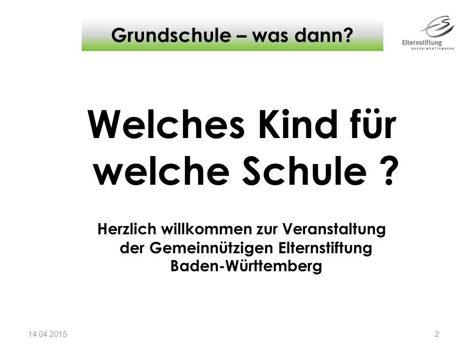 Welches Kind für welche Schule ? Herzlich willkommen zur Veranstaltung der Gemeinnützigen Elternstiftung Baden-Württemberg Grundschule – was dann? 14.