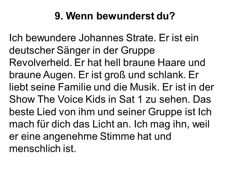 9.Wenn bewunderst du. Ich bewundere Johannes Strate.