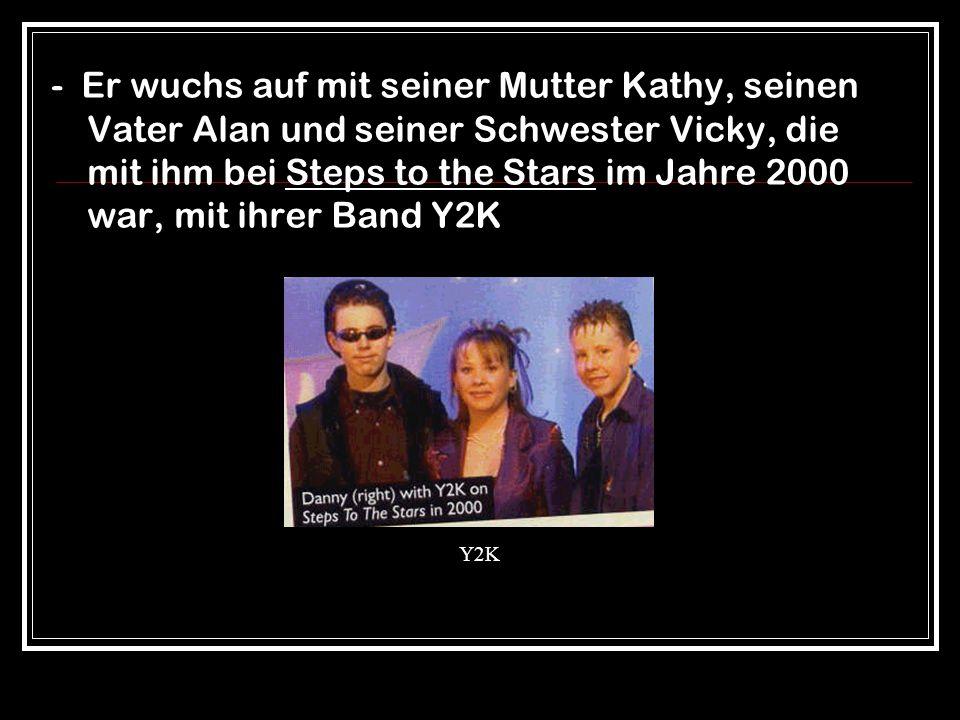 Y2K - Er wuchs auf mit seiner Mutter Kathy, seinen Vater Alan und seiner Schwester Vicky, die mit ihm bei Steps to the Stars im Jahre 2000 war, mit ihrer Band Y2K
