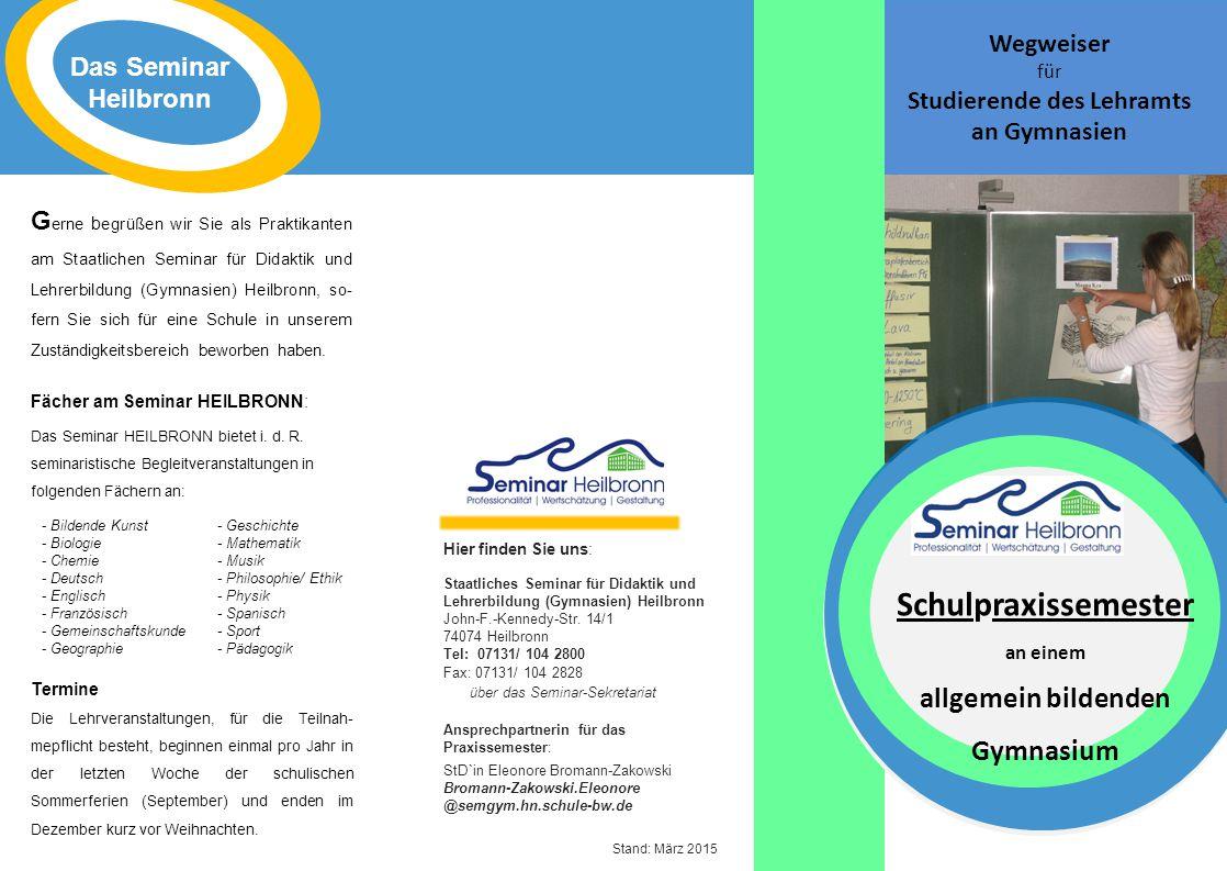G erne b egrüßen wir Sie als Praktikanten am Staatlichen Seminar für Didaktik und Lehrerbildung (Gymnasien) Heilbronn, so- fern Sie sich für eine Schule in unserem Zuständigkeitsbereich beworben haben.