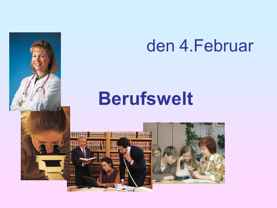den 4.Februar Berufswelt