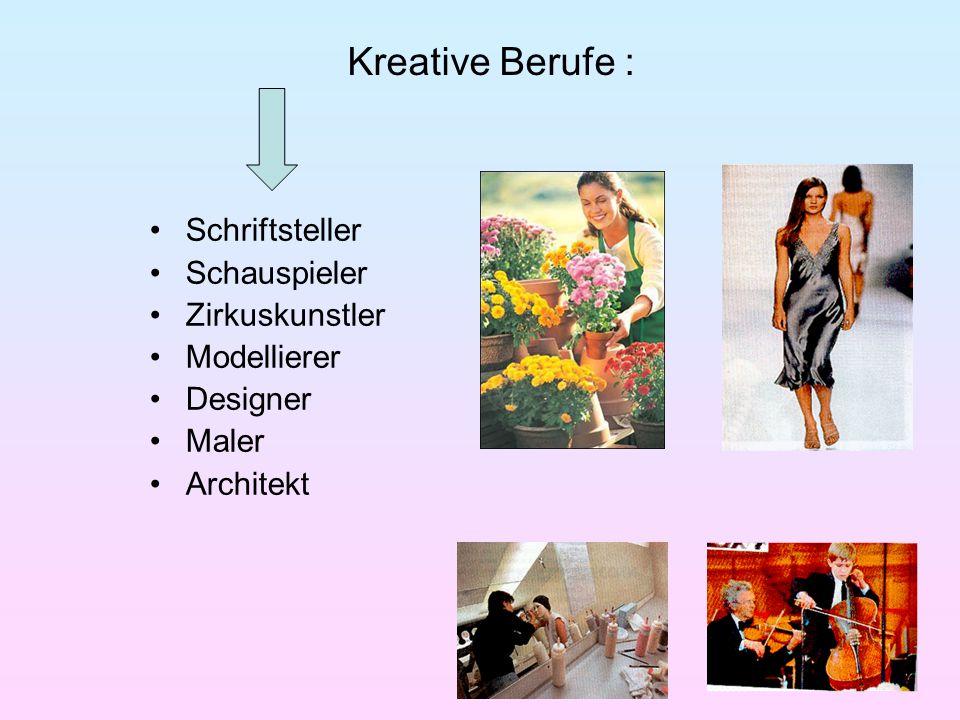 Kreative Berufe : Schriftsteller Schauspieler Zirkuskunstler Modellierer Designer Maler Architekt
