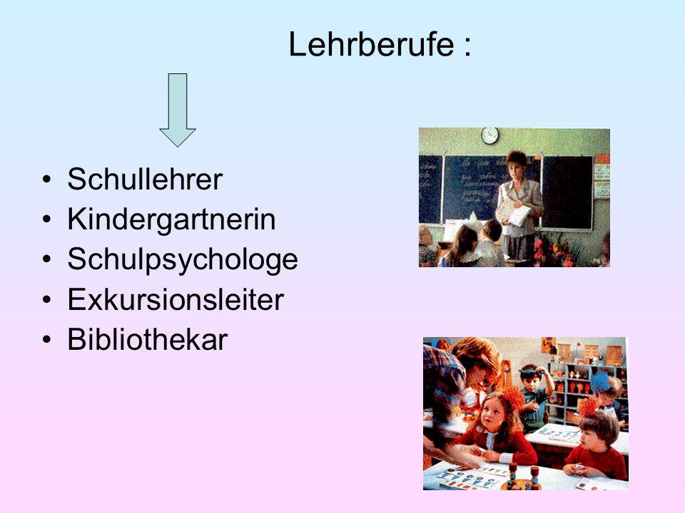 Lehrberufe : Schullehrer Kindergartnerin Schulpsychologe Exkursionsleiter Bibliothekar
