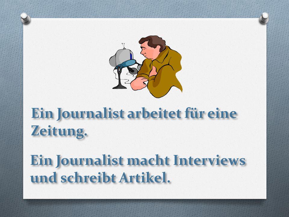 Ein Journalist arbeitet für eine Zeitung. Ein Journalist macht Interviews und schreibt Artikel.
