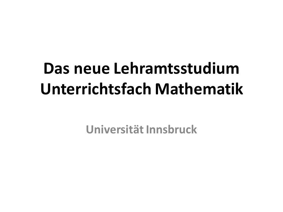 Das neue Lehramtsstudium Unterrichtsfach Mathematik Universität Innsbruck