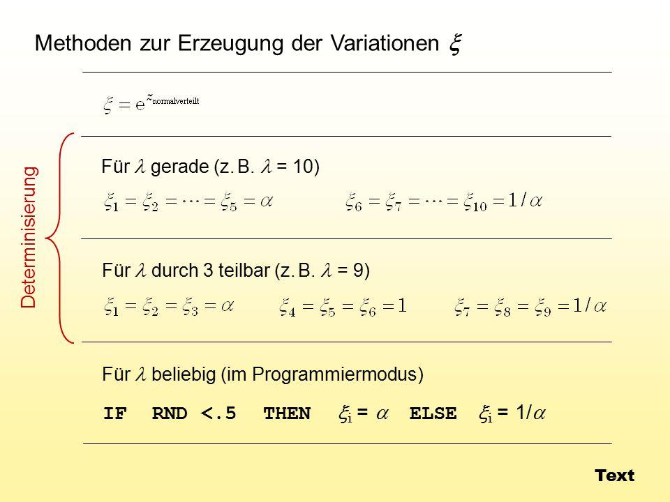 Methoden zur Erzeugung der Variationen  Für gerade (z. B. = 10) Für durch 3 teilbar (z. B. = 9) Für beliebig (im Programmiermodus) IF RND <.5 THEN 