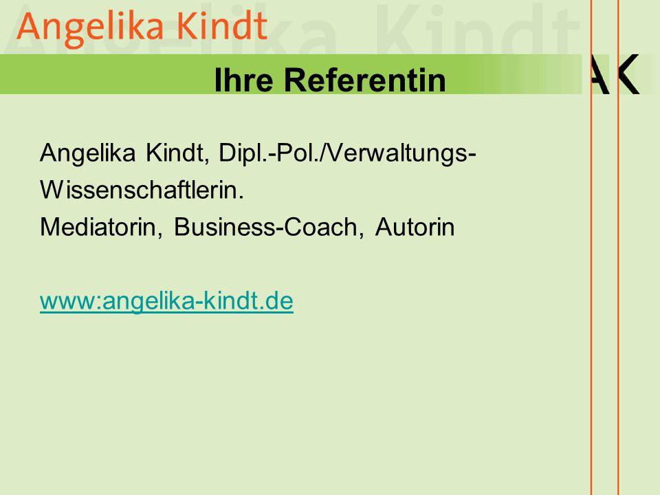 Ihre Referentin Angelika Kindt, Dipl.-Pol./Verwaltungs- Wissenschaftlerin. Mediatorin, Business-Coach, Autorin www:angelika-kindt.de