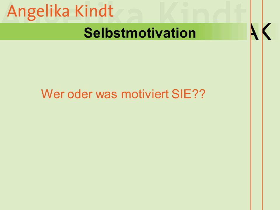 Selbstmotivation Wer oder was motiviert SIE??