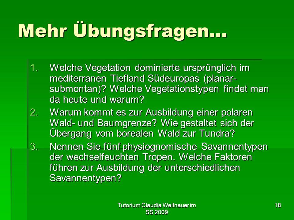 Tutorium Claudia Weitnauer im SS 2009 18 Mehr Übungsfragen… 1.Welche Vegetation dominierte ursprünglich im mediterranen Tiefland Südeuropas (planar- s