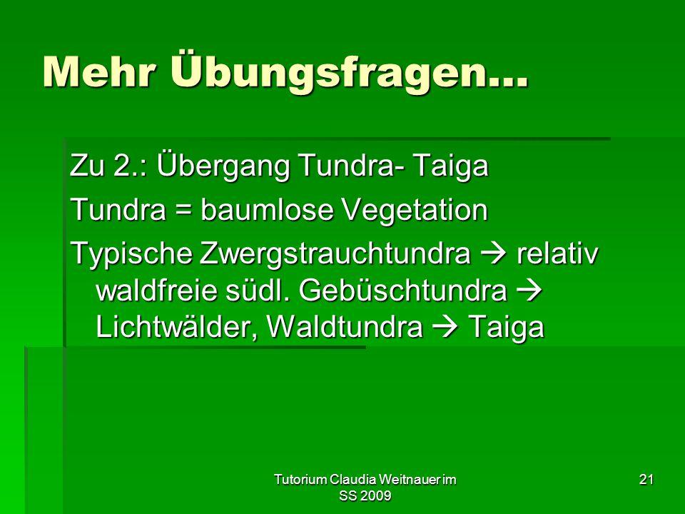 Tutorium Claudia Weitnauer im SS 2009 21 Mehr Übungsfragen… Zu 2.: Übergang Tundra- Taiga Tundra = baumlose Vegetation Typische Zwergstrauchtundra  r