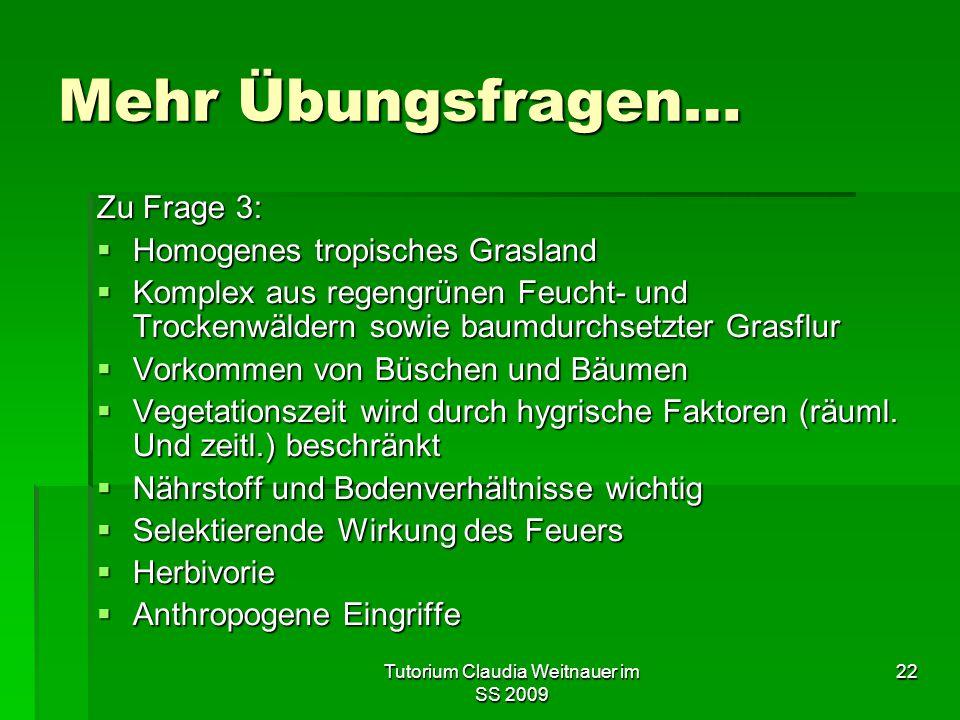 Tutorium Claudia Weitnauer im SS 2009 22 Mehr Übungsfragen… Zu Frage 3:  Homogenes tropisches Grasland  Komplex aus regengrünen Feucht- und Trockenw