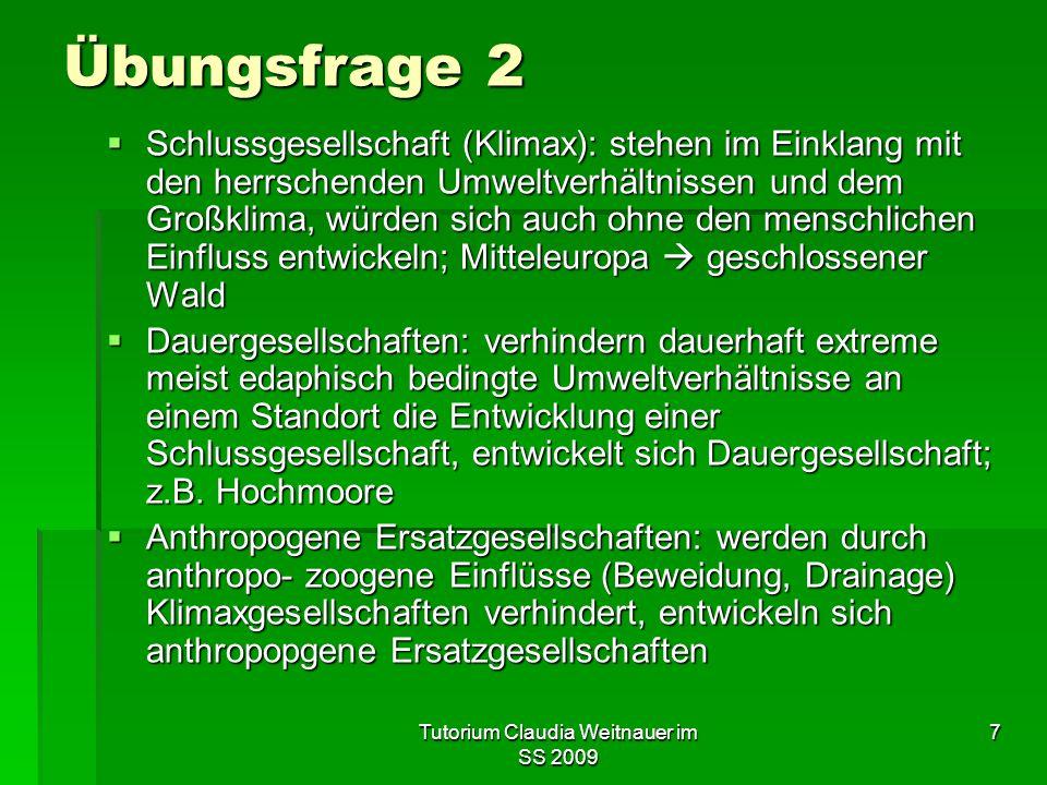 Tutorium Claudia Weitnauer im SS 2009 7 Übungsfrage 2  Schlussgesellschaft (Klimax): stehen im Einklang mit den herrschenden Umweltverhältnissen und
