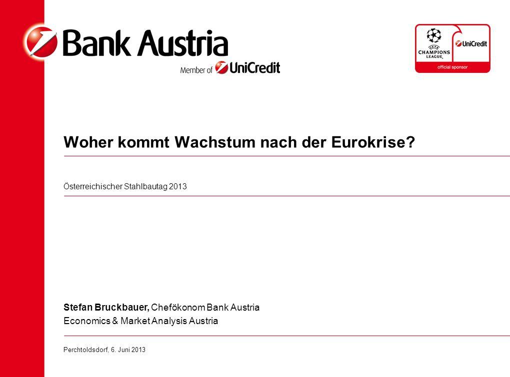 Woher kommt Wachstum nach der Eurokrise? Österreichischer Stahlbautag 2013 Stefan Bruckbauer, Chefökonom Bank Austria Economics & Market Analysis Aust