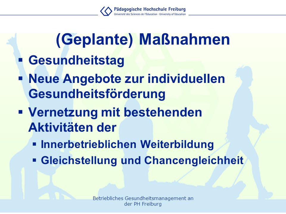 Betriebliches Gesundheitsmanagement an der PH Freiburg (Geplante) Maßnahmen  Gesundheitstag  Neue Angebote zur individuellen Gesundheitsförderung 