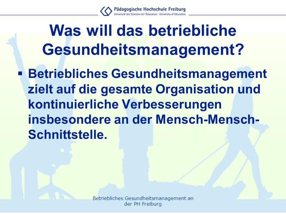 Betriebliches Gesundheitsmanagement an der PH Freiburg Was will das betriebliche Gesundheitsmanagement?  Betriebliches Gesundheitsmanagement zielt au