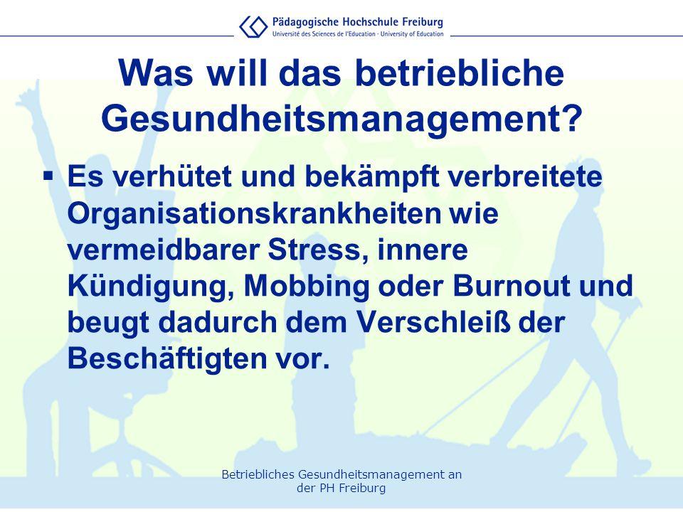 Betriebliches Gesundheitsmanagement an der PH Freiburg Was will das betriebliche Gesundheitsmanagement?  Es verhütet und bekämpft verbreitete Organis