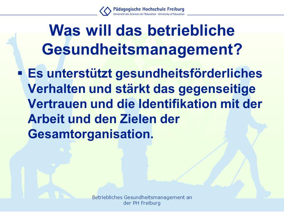 Betriebliches Gesundheitsmanagement an der PH Freiburg Was will das betriebliche Gesundheitsmanagement?  Es unterstützt gesundheitsförderliches Verha
